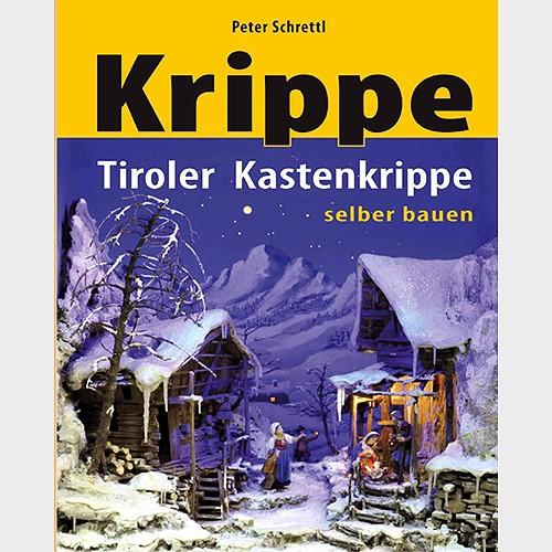 Krippenbuch Tiroler Kastenkrippe selber bauen von Peter Schrettl